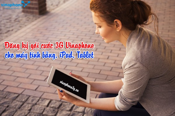 Đăng ký gói cước 3G Vinaphone cho Ipad, máy tính bảng, Tablet