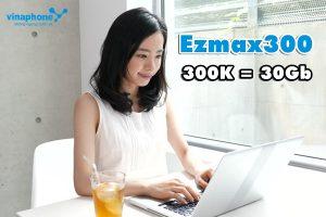 Đăng ký gói cước Ezmax300 Vinaphone