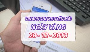 Khuyến mãi Vinaphone ngày 28/12/2018 ưu đãi ngày vàng toàn quốc