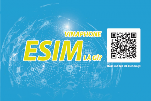 Esim Vinaphone là gì? Cách đổi Esim Vinaphone miễn phí tại nhà