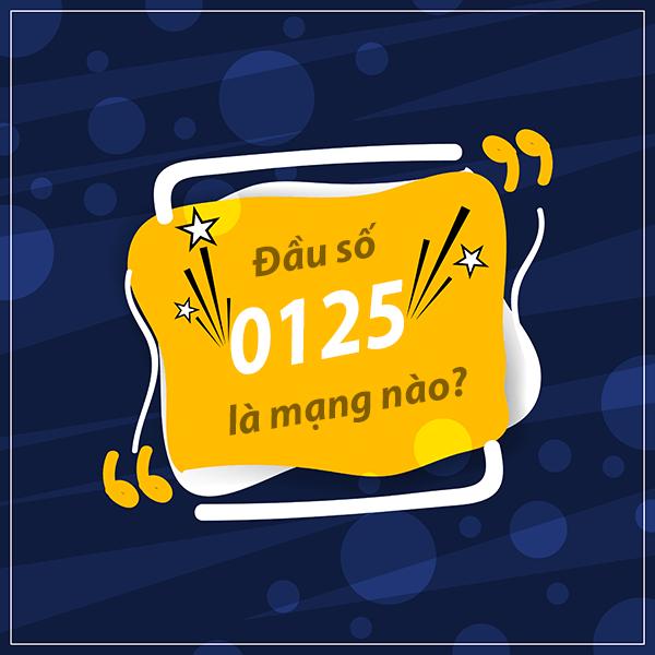 Đầu số 0125 là của nhà mạng nào và đầu số 0125 được chuyển sanng đầu 10 số nào?
