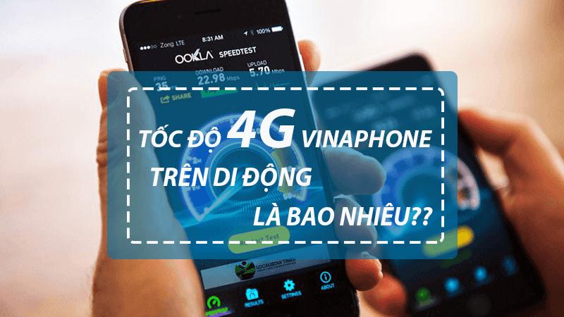 Mạng 4G Vinaphone đạt tốc độ bao nhiêu trên di động?