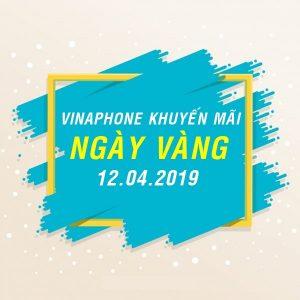 Chương trình Vinaphone khuyến mãi ngày 12/4/2019 ưu đãi ngày vàng toàn quốc