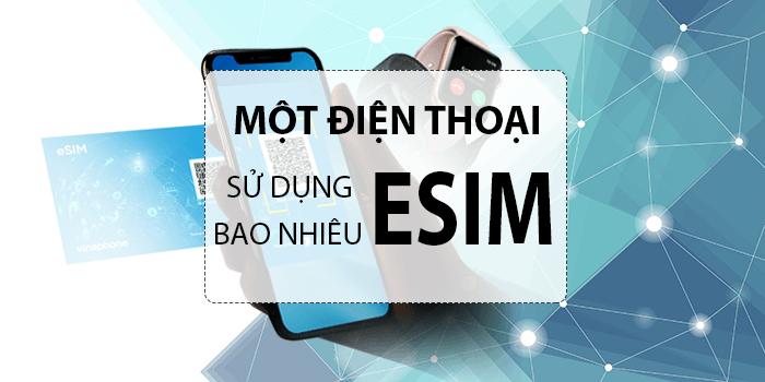 Một điện thoại dùng được mấy eSim Vinaphone?