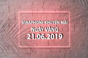 Vinaphone khuyến mãi ngày vàng 21/6/2019 ưu đãi cực khủng toàn quốc