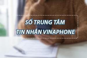 Số trung tâm tin nhắn Vinaphone là số mấy?