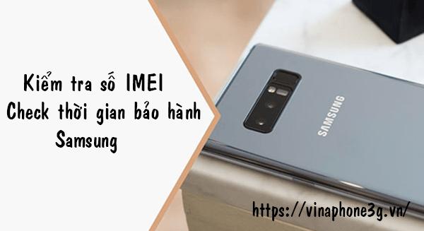 Làm thế nào để kiểm tra imei Samsung, kiểm tra thời gian bảo hành Samsung