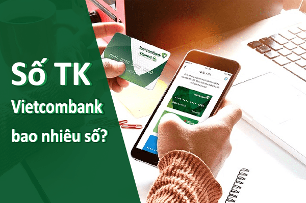 Tài khoản ngân hàng của Vietcombank có bao nhiêu số?